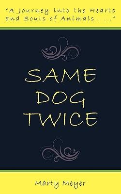 Same Dog Twice Marty Meyer