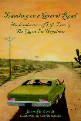 Traveling on a Gravel Road: An Exploration of Life, Love, and the Quest for Happiness  by  Jennifer Conta