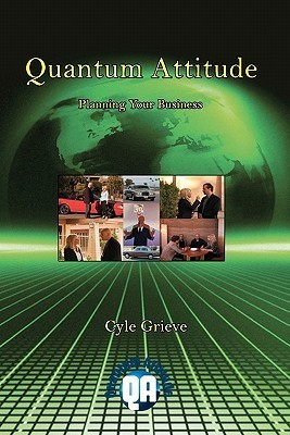 Quantum Attitude: Planning Your Business  by  Cyle Grieve