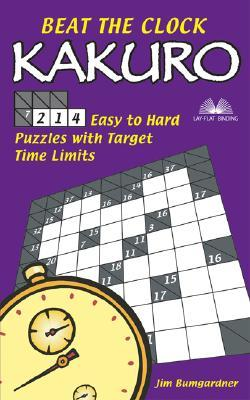 Beat the Clock Kakuro: 214 Easy to Hard Puzzles with Target Time Limits  by  Jim Bumgardner