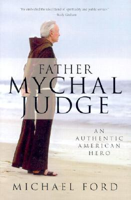 Father Mychal Judge: An Authentic American Hero  by  Michael    Ford