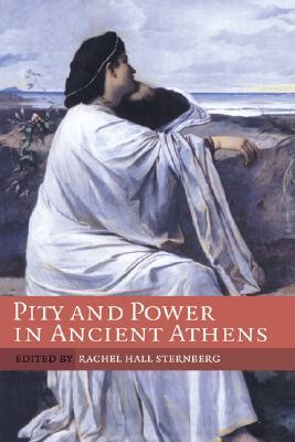 Pity and Power in Ancient Athens Rachel Hall Sternberg