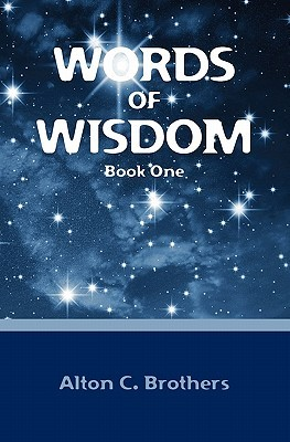 Words of Wisdom: Book One  by  Alton C. Brothers