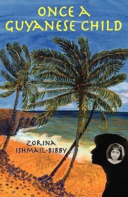 Once a Guyanese Child  by  Zorina Ishmail Bibby