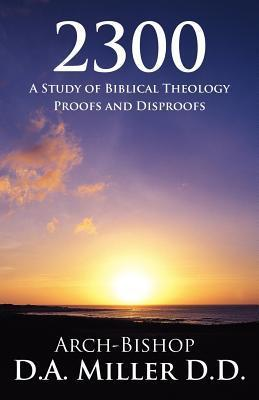2300: A Study of Biblical Theology Proofs and Disproofs  by  D.A.  Miller