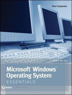 Microsoft Windows Operating System Essentials: Exam 98-349  by  Tom Carpenter