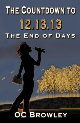 The Countdown to 12.13.13 the End of Days Oc Browley