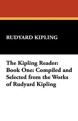 The Kipling Reader: Book One: Compiled and Selected from the Works of Rudyard Kipling Rudyard Kipling