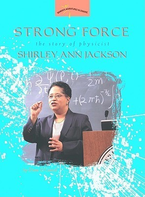 Strong Force: The Story of Physicist Shirley Ann Jackson  by  Diane OConnell