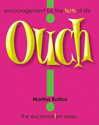 Ouch!: Encouragement for the Hurts of Life Martha Bolton