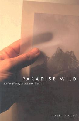 Paradise Wild: Reimagining American Nature  by  David Oates