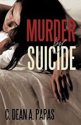 Murder  by  Suicide by C. Dean A. Papas