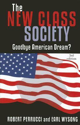 New Class Society: Goodbye American Dream?  by  Robert Perrucci