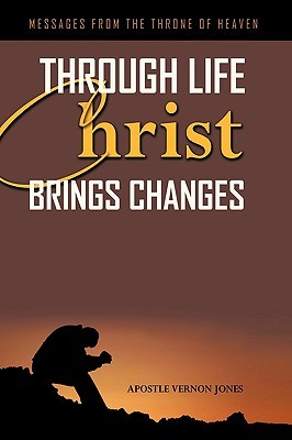 Through Life Christ Brings Changes  by  Vernon Jones Apostle Vernon Jones