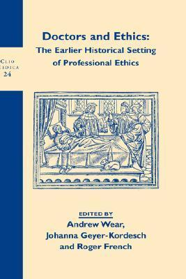 Doctors and Ethics: The Historical Setting of Professional Ethics Andrew Wear