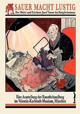 Sauer macht lustig: Der Maler und  Zeichner Josef Sauer im Simplicissimus Martin Levec