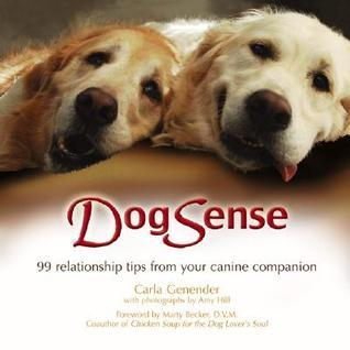 Dogsense: 99 Relationship Tips from Your Canine Companion  by  Carla Genender