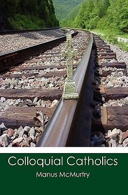 Colloquial Catholics Manus McMurtry