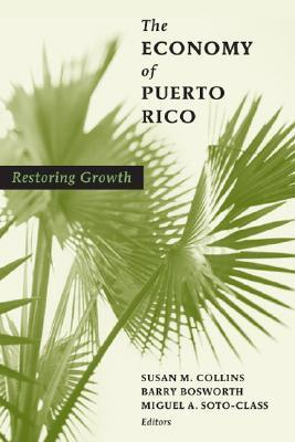 The Economy of Puerto Rico: Restoring Growth  by  Susan M. Collins