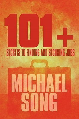 101+ Secrets to Finding and Securing Jobs  by  Michael Song