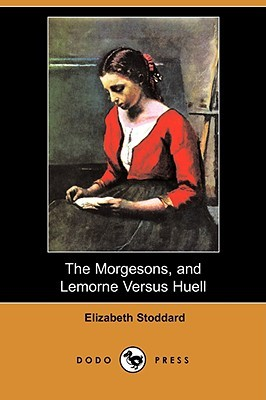The Morgesons, and Lemorne Versus Huell  by  Elizabeth Stoddard