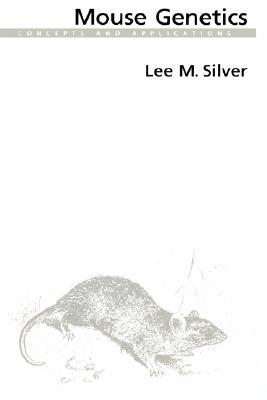 Mouse Genetics: Concepts and Applications  by  Lee M. Silver