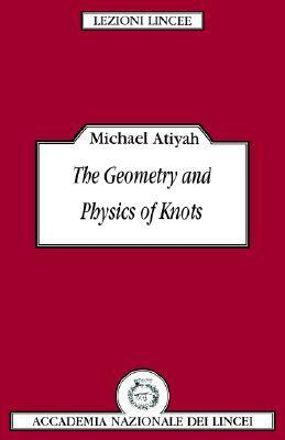 The Geometry and Physics of Knots Michael Francis Atiyah