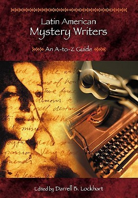 Latin American Mystery Writers: An A-To-Z Guide Darrell B. Lockhart