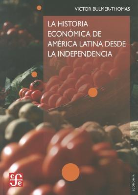 La Historia Economica de America Latina Desde la Independencia = The Economic History of Latin America Since Independence  by  Victor Bulmer-Thomas