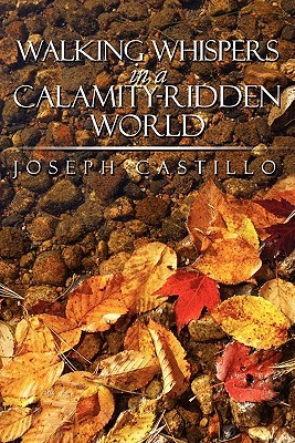 Walking Whispers in a Calamityridden World  by  Joseph Castillo