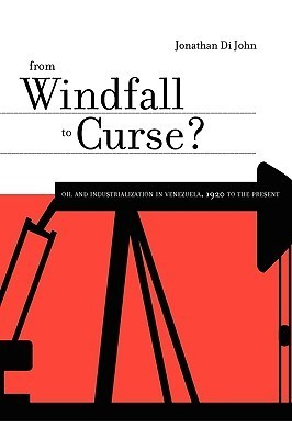 From Windfall to Curse?: Oil and Industrialization in Venezuela, 1920 to the Present Jonathan Di John