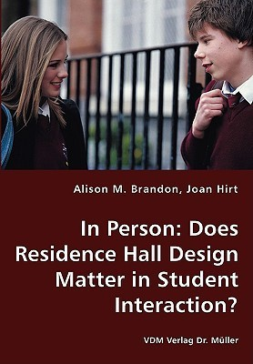 In Person: Does Residence Hall Design Matter in Student Interaction? Alison M. Brandon