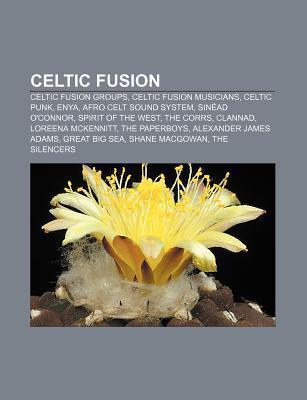 Celtic Fusion: Celtic Fusion Groups, Celtic Fusion Musicians, Celtic Punk, Enya, Afro Celt Sound System, Sin Ad OConnor, Spirit of t  by  Source Wikipedia