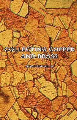 Collecting Copper And Brass  by  Geoffrey Wills