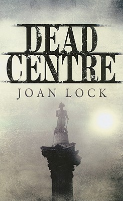 Dead Centre  by  Joan Lock
