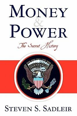 Money & Power: The Secret History  by  Steven S. Sadleir