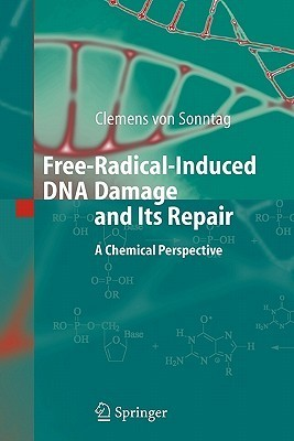Free-Radical-Induced DNA Damage and Its Repair: A Chemical Perspective  by  Clemens von Sonntag