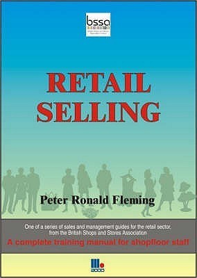 Retail Selling: How To Achieve Maximum Retail Sales Peter Ronald Fleming