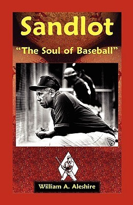 Sandlot: [�The Soul of Baseball[� William A. Aleshire