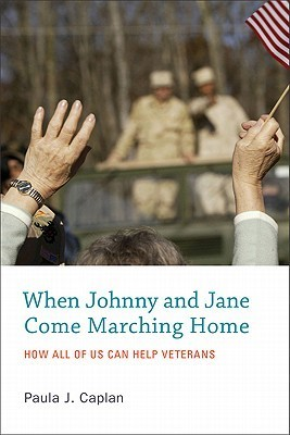When Johnny and Jane Come Marching Home: How All of Us Can Help Veterans Paula J. Caplan