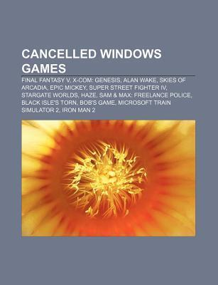 Cancelled Windows Games: Final Fantasy V, X-Com: Genesis, Alan Wake, Skies of Arcadia, Epic Mickey, Super Street Fighter IV, Stargate Worlds  by  Source Wikipedia