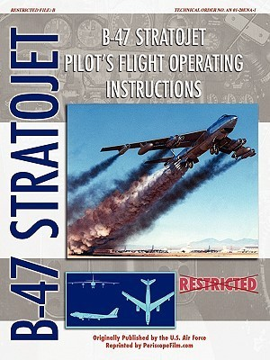 B-47 Stratojet Pilots Flight Operating Instructions  by  U.S. Department of the Air Force