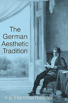 The German Aesthetic Tradition  by  Kai Hammermeister