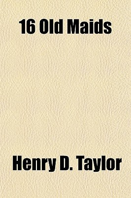 16 Old Maids  by  Henry D. Taylor