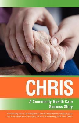 Chris: A Community Health Care Success Story  by  Colin Zvaniga