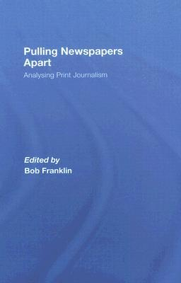 Pulling Newspapers Apart: Analysing Print Journalism  by  Bob Franklin