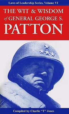 Wit and Wisdom of General George S. Patton: Laws of Leadership Series, Volume VI  by  Charlie Tremendous Jones