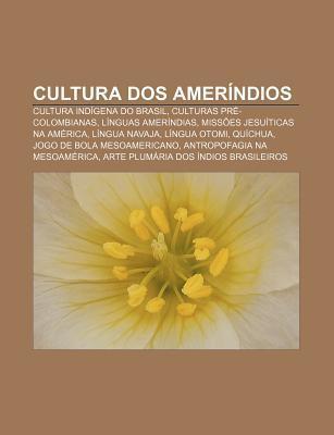 Cultura DOS Amer Ndios: Cultura Ind Gena Do Brasil, Culturas PR -Colombianas, L Nguas Amer Ndias, Miss Es Jesu Ticas Na Am Rica, L Ngua Navaja Source Wikipedia