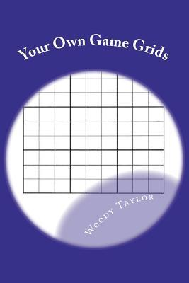 Your Own Game Grids: For Sudoku Lovers: 1  by  Woody Taylor