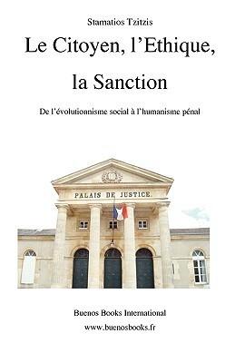 Le Citoyen, LEthique, La Sanction, de LEvolutionnisme Social A LHumanisme Penal  by  Stamatios Tzitzis